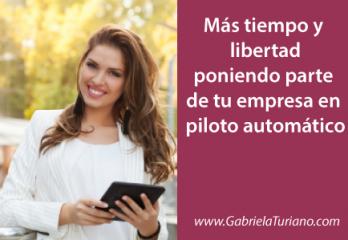 ¿Cómo lograr más tiempo y libertad poniendo parte de tu empresa en piloto automático?