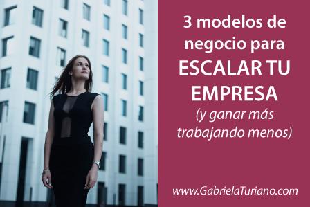 3 modelos de negocio para escalar tu empresa (y ganar más, trabajando menos)